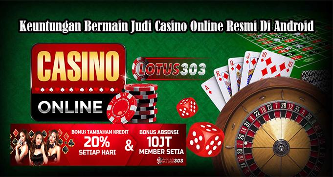 Keuntungan Bermain Judi Casino Online Resmi Di Android