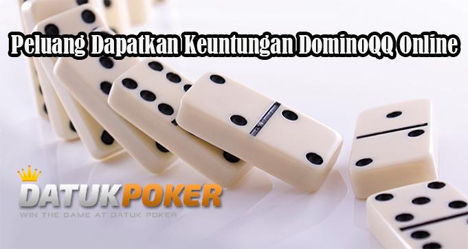 Peluang Dapatkan Keuntungan DominoQQ Online