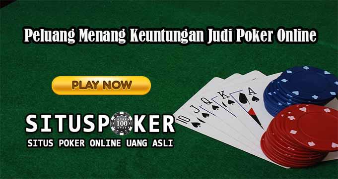 Peluang Menang Keuntungan Judi Poker Online