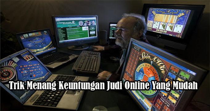 Trik Menang Keuntungan Judi Online Yang Mudah